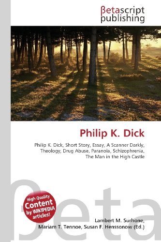 Philip K. Dick: Philip K. Dick, Short Story, Essay, A Scanner Darkly, Theology, Drug Abuse, Paranoia, Schizophrenia, The Man in the High Castle