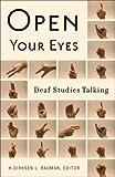 Open Your Eyes: Deaf Studies Talking