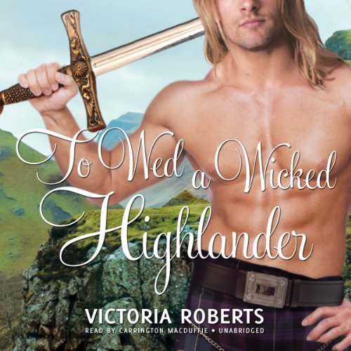 To Wed a Wicked Highlander: Bad Boys of the Highlands, Book 3