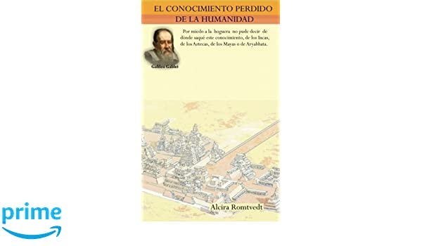 El Conocimiento Perdido De La Humanidad (Spanish Edition): Alcira Romtvedt, Mr. Oscar E. Alfonso Talero, Mr. Fabian E. Giraldo Bermudez, Mr. Oswaldo A. ...