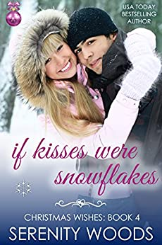 If Kisses Were Snowflakes (Christmas Wishes Book 4) by [Woods, Serenity]