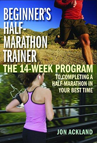 Beginner's Half-Marathon Trainer: The 14-Week Program to Completing a Half-Marathon in Your Best (Best Half Marathon Training)