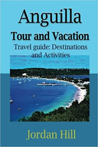 Anguilla Tour And Vacation Travel Guide Destinations And Activities Hill Jordan 9781975794514 Amazon Com Books