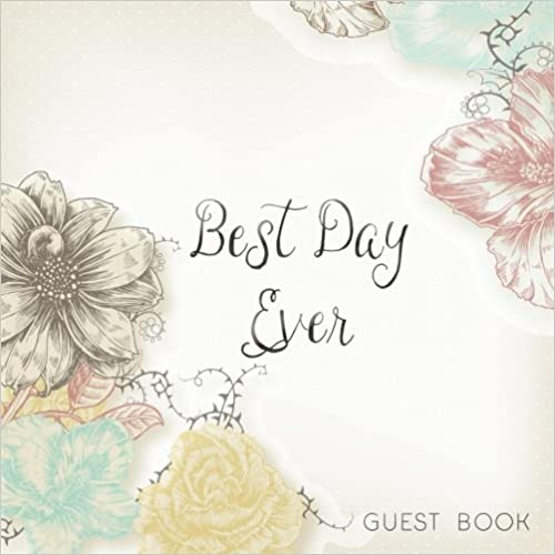 Best Day Ever Guest Book: Wedding Memory Book, 8.25 x 8.25, 120 Blank Autograph Pages (Wedding Keepsake Journal Notebook)(Vol 3)