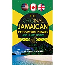 The Original Jamaican Patois: Words Phrases and Short Stories