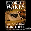 Before He Wakes: A True Story of Money, Marriage, Sex and Murder Hörbuch von Jerry Bledsoe Gesprochen von: Kevin Stillwell
