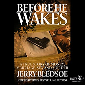 Before He Wakes: A True Story of Money, Marriage, Sex and Murder Audiobook