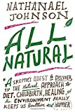 All Natural*: *A Skeptic's Quest to Discover If the Natural Approach to Diet, Childbirth, Heal ing, and the Environment Really Keeps Us Healthier and Happier