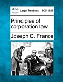 Principles of corporation Law, Joseph C. France, 1240077106