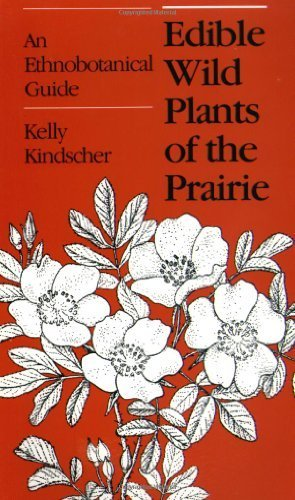 Kansas Prairie Flowers (Edible Wild Plants of the Prairie: An Ethnobotanical Guide by Kelly Kindscher (1987-07-30))