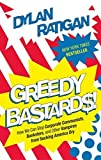 img - for Greedy Bastards: How We Can Stop Corporate Communists, Banksters, and Other Vampires from Sucking America Dry by Ratigan, Dylan (2012) Paperback book / textbook / text book