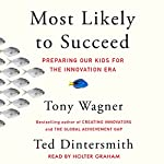 Most Likely to Succeed: Preparing Our Kids for the New Innovation Era | Tony Wagner,Ted Dintersmith