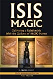 Isis Magic Cultivating a Relationship with the Goddess of 10,000 Names