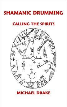 Shamanic Drumming: Calling the Spirits by [Drake, Michael]