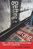 Getting It Wrong: Ten of the Greatest Misreported Stories in American Journalism Pdf