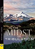In the Midst of Tribulation, Mary Griggs, 1594933774