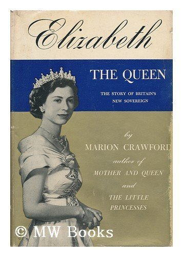 Elizabeth, The Queen by Marion Crawford
