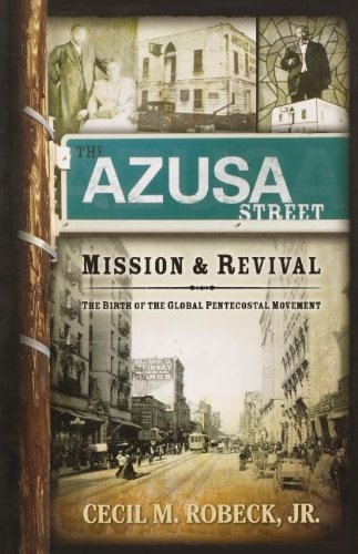 Cover of The Azusa Street Mission And Revival: The Birth of the Global Pentecostal Movement