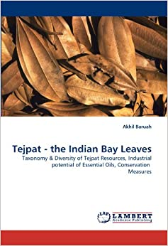 Tejpat - the Indian Bay Leaves: Taxonomy and Diversity of Tejpat Resources, Industrial potential of Essential Oils, Conservation Measures
