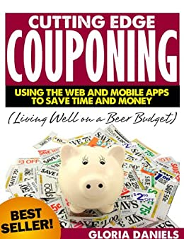 Cutting Edge Couponing: Using the Web and Mobile Apps to Save Time and Money (Living Well on a Beer Budget Book 1) by [Daniels, Gloria]