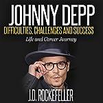 Johnny Depp: Difficulties, Challenges and Success - Life and Career Journey: J.D. Rockefeller's Book Club | J.D. Rockefeller
