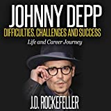 Johnny Depp: Difficulties, Challenges and Success - Life and Career Journey: J.D. Rockefeller s Book Club