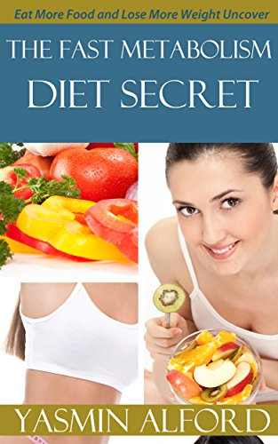 The Fast Metabolism Diet Secret: Eat More Food and Lose More Weight Uncover, Will Help You Lose Weight Faster (English Edition)