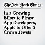 In a Growing Effort to Please App Developers, Apple to Offer 2 Crown Jewels | Vindu Goel