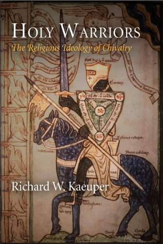 Holy Warriors: The Religious Ideology of Chivalry (The Middle Ages Series)
