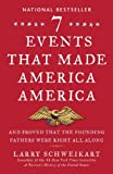 Seven Events That Made America America, Larry Schweikart, 1595230793
