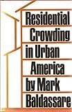 Residential Crowding in Urban America, Mark Baldassare, 0520035631