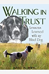 Walking In Trust : Lessons Learned with my Blind Dog Kindle Edition