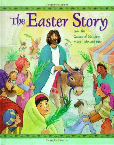 The Easter Story From The Gospels Of Matthew, Mark, Luke And John