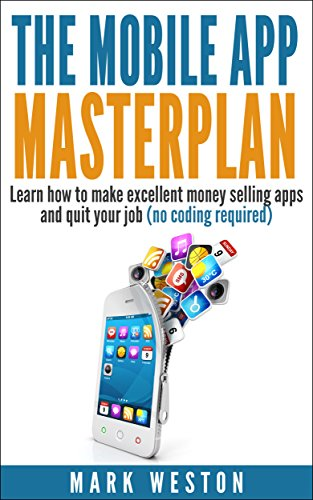 the-mobile-app-masterplan-learn-how-to-make-excellent-money-selling-apps-and-quit-your-job-no-coding