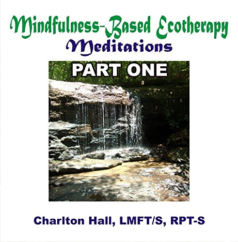 Mindfulness-Based Ecotherapy Meditations Part - Hall Charlton