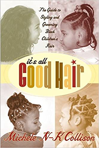 It\'s All Good Hair: The Guide to Styling and Grooming Black ...
