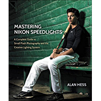 Mastering Nikon Speedlights: A Complete Guide to Small Flash Photography and the Creative Lighting System book cover