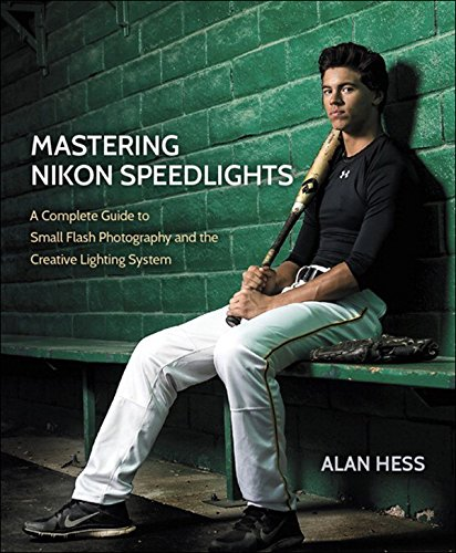Mastering Nikon Speedlights: A Complete Guide to Small Flash Photography and the Creative Lighting System