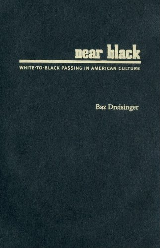 Near Black: White-to-Black Passing in American Culture