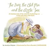 The Boy, The Old Man and the Apple Tree: A timeless tale of the miracle of planting a seed, in the soil and in the heart by Jocelyn Mojzes (2014-08-23)