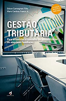 Gestão Tributária: Para acionistas e conselho de administração de empresas familiares por [Filho, Edison Carmagnani]