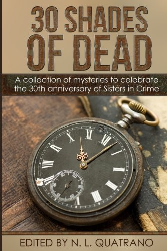 30 Shades of Dead: A collection of mysteries to celebrate the 30th anniversary of Sisters in Crime