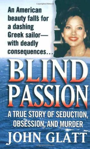Blind Passion: A True Story of Seduction, Obsession, and Murder (St. Martin's True Crime Library) pdf