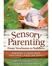 Sensory Parenting, From Newborns to Toddlers: Everything is Easier When Your Child's Senses are Happy!