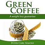 Green Coffee: A weight loss guarantee | Peter Carl Simons