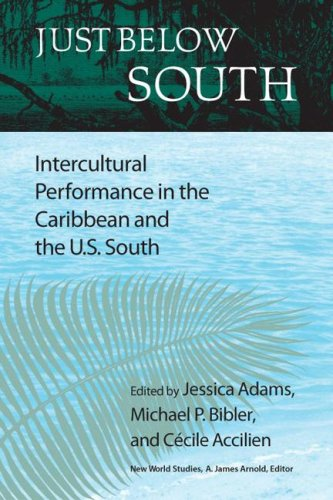 Just Below South: Intercultural Performance in the Caribbean and the U.S. South (New World Studies) pdf epub