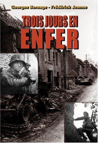 Trois Jours en Enfer: 7 - 9 June 1944 (French Edition) Georges Bernage