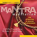 Mantra Meditation for Attracting & Healing Relationships: A 40-Day Program Using the Power of Sacred Sound Speech by Thomas Ashley-Ferrand Narrated by Thomas Ashley-Ferrand