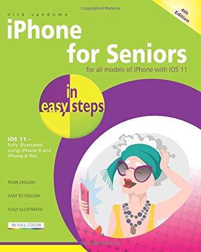 iPhone for Seniors in easy steps: Covers iOS 11 (Best Value Iphone Deals)