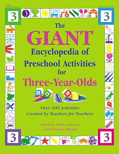 The GIANT Encyclopedia of Preschool Activities for Three-Year-Olds: Over 600 Activities Created by Teachers for Teachers (The GIANT Series)